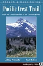 Pacific Crest Trail: Oregon and Washington ebook by Jeffrey P. Schaffer,Andy Selters