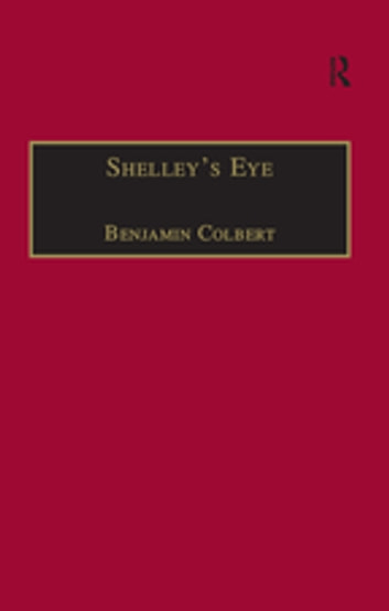 Shelley's Eye - Travel Writing and Aesthetic Vision ebook by Benjamin Colbert