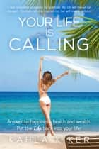 Your Life Is Calling ebook by Kahla Kiker