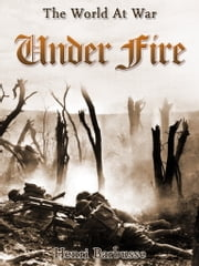 Under Fire - First World War Centenary ebook by Henri Barbusse