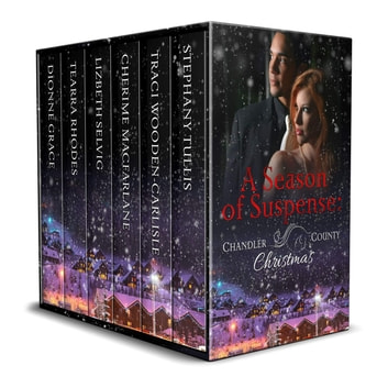 A Season of Suspense: A Chandler County Christmas Box Set ebook by Stephany Tullis,Traci Wooden-Carlisle,Cherime MacFarlene,Lizbeth Selvig,Tearra Rhodes,Dionne Grace