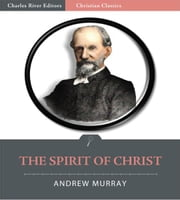 The Spirit of Christ (Illustrated Edition) ebook by Andrew Murray