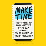 Make Time - How to Focus on What Matters Every Day audiobook by Jake Knapp, John Zeratsky