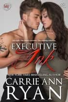 Executive Ink - A Montgomery Ink Romance ebook by Carrie Ann Ryan