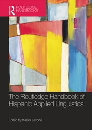 The Routledge Handbook of Hispanic Applied Linguistics ebook by Manel Lacorte