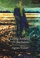 Going Around with Bachelors ebook by Agnes Walsh