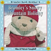 Bromley's Snowy Mountain Holiday - The Adventures of Bromley Bear Series - Book 6 ebook by Alan Campbell,Patricia Campbell