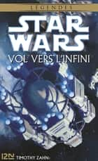 Star Wars - Vol vers l'infini ebook by Isabelle SAINT-MARTIN, Timothy ZAHN
