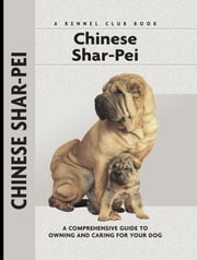 Chinese Shar-Pei - A Comprehensive Guide to Owning and Caring for Your Dog ebook by Juliette Cunliffe