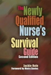 The Newly Qualified Nurse's Survival Guide, Second Edition ebook by Hole, Jackie