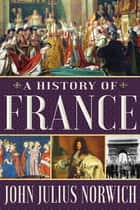 A History of France ebook by John Julius Norwich