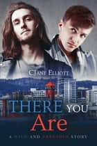 There You Are ebook by CJane Elliott