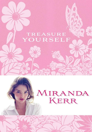 Treasure Yourself - Power Thoughts for My Generation eBook by Miranda Kerr