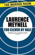Too Clever By Half ebook by Laurence Meynell