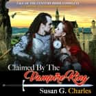 Claimed by the Vampire King - Complete: A Vampire Paranormal Romance audiobook by Susan G. Charles