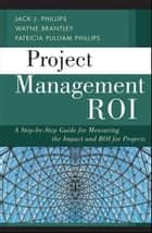 Project Management ROI ebook by Jack J. Phillips,Wayne Brantley,Patricia Pulliam Phillips