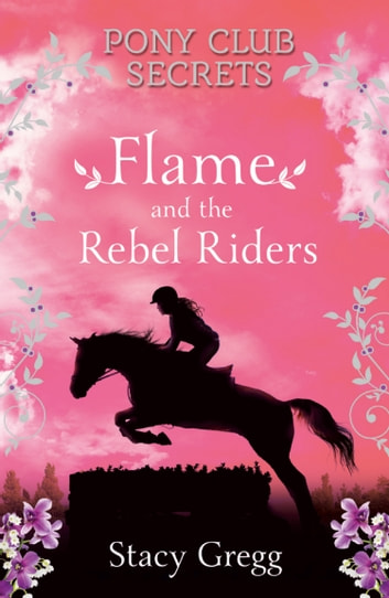 Flame and the Rebel Riders (Pony Club Secrets, Book 9) ebook by Stacy Gregg