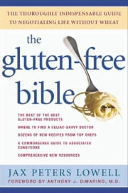 The Gluten-Free Bible - The Thoroughly Indispensable Guide to Negotiating Life without Wheat ebook by Jax Peters Lowell,Anthony J. DiMarino