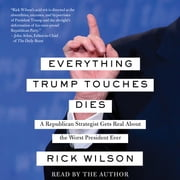 Everything Trump Touches Dies audiobook by Rick Wilson