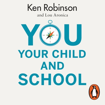 You, Your Child and School - Navigate Your Way to the Best Education audiobook by Lou Aronica,Sir Ken Robinson