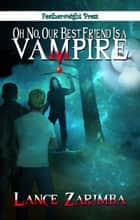 Oh No Our Best Friend is a Vampire! ebook by Lance Zarimba