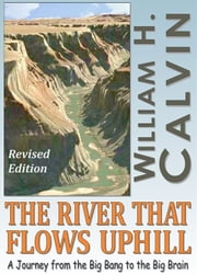 The River That Flows Uphill (Revised Edition) ebook by William H. Calvin