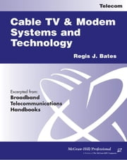 Cable TV Systems and Modem Systems and Technology ebook by Bates, Regis Sbudd J.