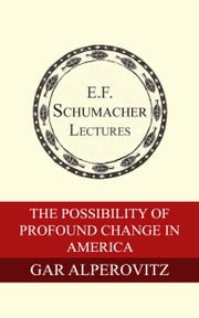 The Possibility of Profound Change in America ebook by Gar Alperovitz,Hildegarde Hannum