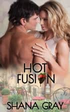 Hot Fusion ebook by Shana Gray