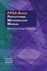 FPGA-Based Prototyping Methodology Manual: Best Practices in Design-For-Prototyping ebook by Amos, Doug
