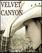 Velvet Canyon ebook by Ella Wrylee