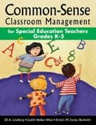 Common-Sense Classroom Management for Special Education Teachers, Grades K-5 ebook by Jill A. Lindberg, Judith K. Walker-Wied, Kristin M. Forjan Beckwith