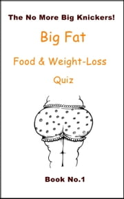 The No More Big Knickers Big Fat Food & Weight-Loss Quiz Book No.1 ebook by Jaime Collier