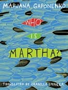 Who Is Martha? ebook by Marjana Gaponenko, Arabella Spencer