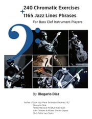 240 Chromatic Exercises + 1165 Jazz Lines Phrases for Bass Clef Instrument Players ebook by Olegario Diaz