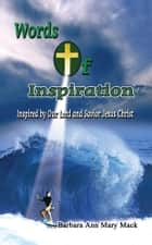 Words of Inspiration: ebook by Barbara Ann Mary Mack