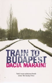 Train to Budapest ebook by Dacia Maraini