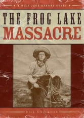 The Frog Lake Massacre ebook by Bill Gallaher