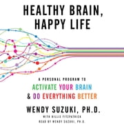 Healthy Brain, Happy Life - A Personal Program to Activate Your Brain and Do Everything Better audiobook by Wendy Suzuki, Billie Fitzpatrick