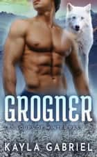 Grogner ebook by Kayla Gabriel