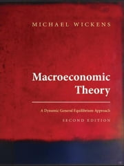 Macroeconomic Theory - A Dynamic General Equilibrium Approach ebook by Michael Wickens