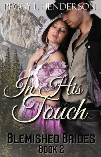 In His Touch - Blemished Brides, #2 ebook by Peggy L Henderson