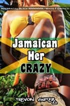 Jamaican Her Crazy ebook by Trevon Carter