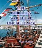 The Phillips Nautical Dictionary ebook by Alan Phillips
