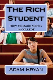 The Rich Student ebook by Adam Bryan