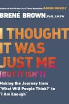 "I Thought It Was Just Me (but it isn't) - Making the Journey from ""What Will People Think?"" to ""I Am Enough"" ebook by"
