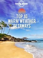 Top 10 Warm Weather Getaways ebook by Lonely Planet