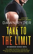 Take to the Limit - An Unbroken Heroes Novel ebook by Dawn Ryder