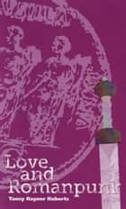 Love and Romanpunk ebook by Tansy Rayner Roberts