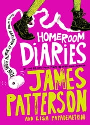 Homeroom Diaries ebook by James Patterson,Lisa Papademetriou,Keino